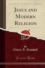 Jesus and Modern Religion (Classic Reprint)