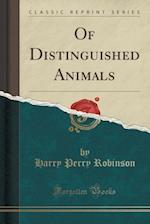 Of Distinguished Animals (Classic Reprint)