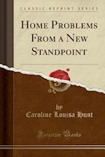 Home Problems from a New Standpoint (Classic Reprint)