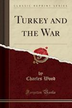 Turkey and the War (Classic Reprint)