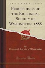 Proceedings of the Biological Society of Washington, 1888, Vol. 4 (Classic Reprint)