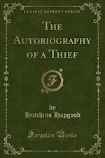 The Autobiography of a Thief (Classic Reprint)