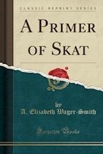 A Primer of Skat (Classic Reprint)