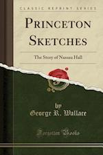 Princeton Sketches: The Story of Nassau Hall (Classic Reprint) af George R. Wallace