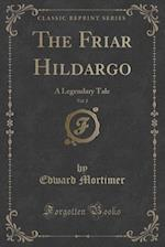 The Friar Hildargo, Vol. 2: A Legendary Tale (Classic Reprint) af Edward Mortimer