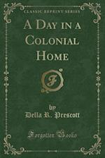 A Day in a Colonial Home (Classic Reprint)