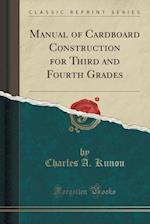 Manual of Cardboard Construction for Third and Fourth Grades (Classic Reprint)