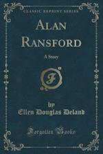 Alan Ransford: A Story (Classic Reprint)
