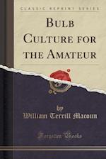 Bulb Culture for the Amateur (Classic Reprint)