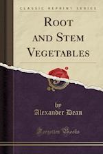 Root and Stem Vegetables (Classic Reprint) af Alexander Dean