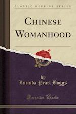 Chinese Womanhood (Classic Reprint)