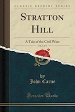 Stratton Hill, Vol. 1 of 3: A Tale of the Civil Wars (Classic Reprint)