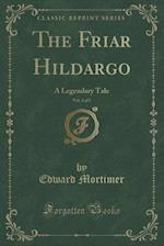 The Friar Hildargo, Vol. 3 of 5: A Legendary Tale (Classic Reprint) af Edward Mortimer