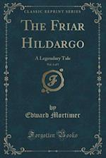 The Friar Hildargo, Vol. 1 of 5: A Legendary Tale (Classic Reprint) af Edward Mortimer