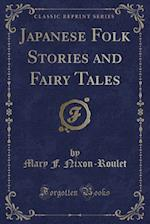 Japanese Folk Stories and Fairy Tales (Classic Reprint)