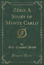 Zéro: A Story of Monte Carlo, Vol. 2 of 2 (Classic Reprint) af Mrs. Campbell Praed