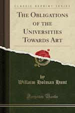 The Obligations of the Universities Towards Art (Classic Reprint)