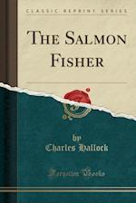 The Salmon Fisher (Classic Reprint)