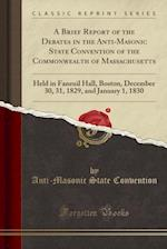 Brief Report of the Debates in the Anti-Masonic State Convention of the Commonwealth of Massachusetts