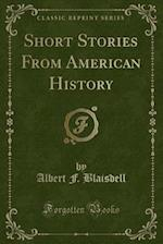 Short Stories from American History (Classic Reprint)