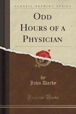 Odd Hours of a Physician (Classic Reprint) af John Darby