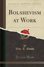 Bolshevism at Work (Classic Reprint)