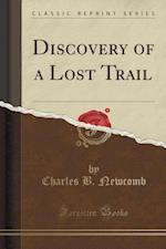 Discovery of a Lost Trail (Classic Reprint) af Charles B. Newcomb