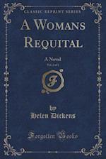 A Womans Requital, Vol. 2 of 3: A Novel (Classic Reprint)