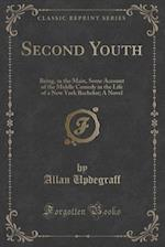 Second Youth: Being, in the Main, Some Account of the Middle Comedy in the Life of a New York Bachelor; A Novel (Classic Reprint) af Allan Updegraff