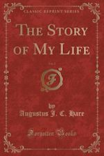 The Story of My Life, Vol. 2 (Classic Reprint) af Augustus J. C. Hare