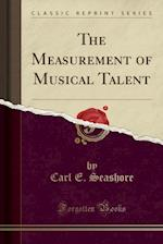 The Measurement of Musical Talent (Classic Reprint)