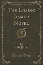 The Losing Game a Novel (Classic Reprint)