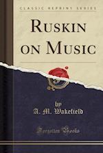 Ruskin on Music (Classic Reprint)