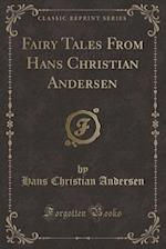 Fairy Tales From Hans Christian Andersen (Classic Reprint)