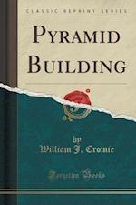 Pyramid Building (Classic Reprint) af William J. Cromie