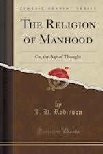 The Religion of Manhood af John Hovey Robinson, J. H. Robinson