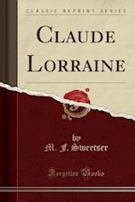 Claude Lorraine (Classic Reprint)