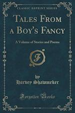 Tales from a Boy's Fancy af Harvey Shawmeker