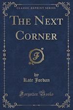 The Next Corner (Classic Reprint)