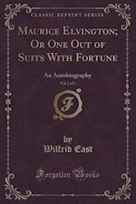 Maurice Elvington; Or One Out of Suits with Fortune, Vol. 2 of 3 af Wilfrid East