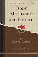 Body Mechanics and Health (Classic Reprint)