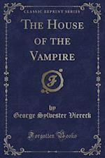 The House of the Vampire (Classic Reprint)