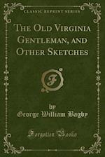 The Old Virginia Gentleman, and Other Sketches (Classic Reprint)