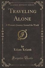 Traveling Alone: A Woman's Journey Around the World (Classic Reprint)