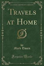 Travels at Home (Classic Reprint)
