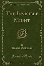 The Invisible Might (Classic Reprint)
