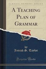 A Teaching Plan of Grammar (Classic Reprint) af Joseph S. Taylor
