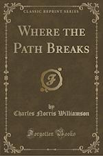 Where the Path Breaks (Classic Reprint)