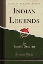 Indian Legends (Classic Reprint)