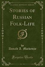 Stories of Russian Folk-Life (Classic Reprint)